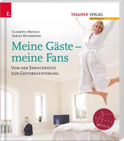 """Der im Trauner Verlag erschienene Gastronomie-Ratgeber """"Meine Gäste - meine Fans"""" (Bild: Trauner Verlag)"""